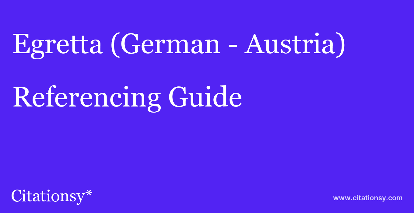 cite Egretta (German - Austria)  — Referencing Guide